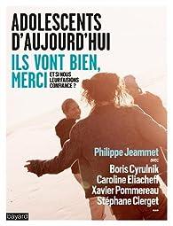 Adolescents d'aujourd'hui : Ils vont bien, merci par Philippe Jeammet
