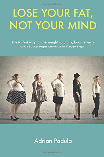 Lose your fat, not your mind: The fastest way to lose weight naturally, boost energy and reduce sugar cravings in 7 easy steps! (Best And Fastest Way To Lose Belly Fat)