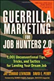 Guerrilla Marketing for Job Hunters 2.0: 1,001 Unconventional Tips, Tricks and Tactics for Landing Your Dream Job