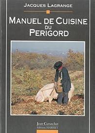 Manuel de cuisine du Périgord par Jacques Lagrange