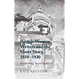British Women Writers and the Short Story, 1850-1930: Reclaiming Social Space