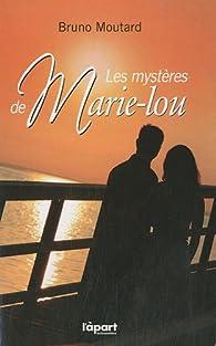 Les mystères de Marie-Lou par Bruno Moutard