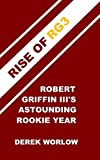 Rise of RG3: Robert Griffin III's Astounding Rookie Year