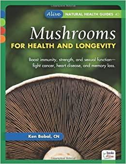 Mushrooms for Health and Longevity (Alive Natural Health Guides) by Ken Babel (2011-06-20)