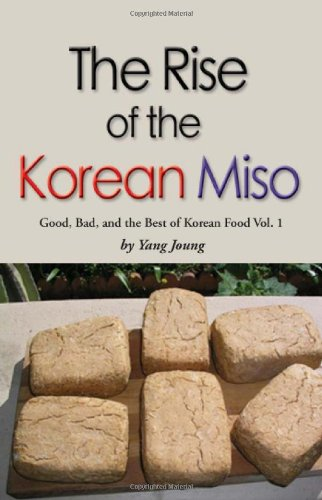 RISE OF THE KOREAN MISO: Good, Bad, and the Best of Korean Food - Volume #1 by Yang Joung