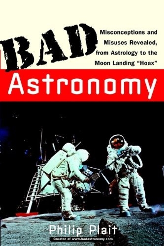 Bad Astronomy: Misconceptions and Misuses Revealed, from Astrology to the Moon Landing
