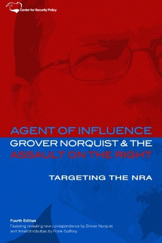 Agent of Influence: Grover Norquist and the Assault on the Right (Center for Security Policy Archival Series)