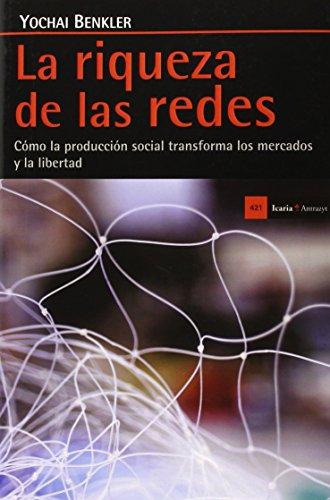 Descargar Libro La Riqueza De Las Redes. Cómo La Producción Social Transforma Los Mercados Y La Libertad Yochai (estados Unidos) Benkler