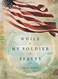 While My Soldier Serves: Prayer for Those with Loved Ones in the Military (Signature Journals) by Ellie Claire (2016-03-21)