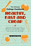 Healthy, Fast and Cheap: The Ultimate College Cookbook