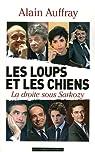 Les loups et les chiens. La droite sous Sarkozy par Auffray