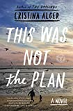 This Was Not the Plan: A Novel by  Cristina Alger in stock, buy online here