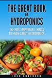img - for The Great Book of Hydroponics: The Most Important Things to Know About Hydroponics book / textbook / text book