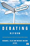 Debating Reform, Richard J Ellis, Michael Nelson, 1452240027