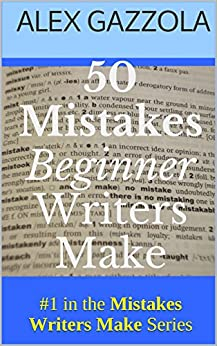 50 Mistakes Beginner Writers Make (Mistakes Writers Make Book 1) by [Gazzola, Alex]