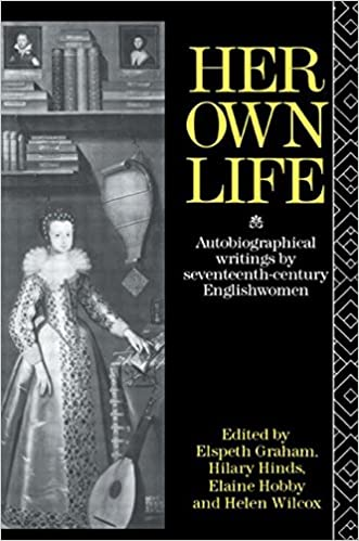 Ebook mobile gratuit à télécharger Her Own Life: Autobiographical Writings by Seventeenth-Century Englishwomen (Littérature Française) PDF