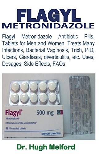 Flagyl Metronidazole  Flagyl Metronidazole Antibiotic Pills  Tablets For Men And Women  Treats Many Infections  Bacterial Vaginosis  Trich  Pid      Etc  Uses  Dosages  Side Effects  Faqs