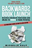 img - for Backwards Book Launch: Reverse Engineer Your Book and Unlock Its Hidden 6-Figure Potential book / textbook / text book