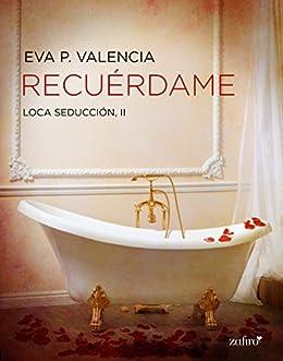 Loca seducción, 2. Recuérdame (Spanish Edition) by [Valencia, Eva P