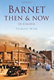 Barnet Then and Now, Yasmine Webb, 0752488325