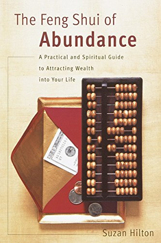 The Feng Shui of Abundance: A Practical and Spiritual Guide to Attracting Wealth Into Your Life [Hilton, Suzan] (Tapa Blanda)