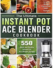 The Ultimate Instant Pot Ace Blender Cookbook: 550 Quick and Healthy Instant Pot Ace Blender Recipes to Lose Weight Fast and Feel Years Younger