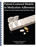 img - for Patient-Centered Models in Medication Adherence: Reducing Costs and Non-Compliance through Health Behavior Change book / textbook / text book
