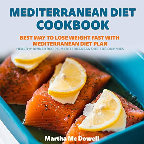 Mediterranean Diet Cookbook: Best Way to Lose Weight Fast with Mediterranean Diet Plan by Martha McDowell