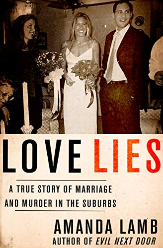 Love Lies: A True Story of Marriage and Murder in the Suburbs (Best Selling Love Stories 2019)