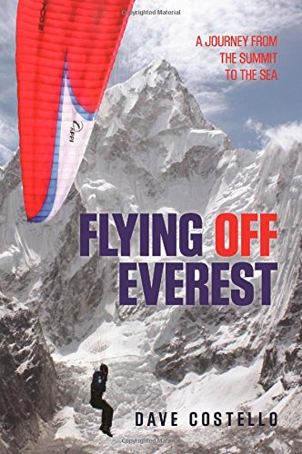 Flying Off Everest: A Journey From The Summit To The Sea ...