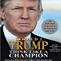 Think Like a Champion: An Informal Education in Business and Life Audiobook by Donald Trump, Meredith McIver Narrated by Skipp Sudduth