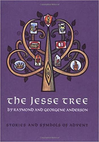 The Jesse Tree Stories And Symbols Of Advent Raymond Anderson