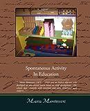 Spontaneous Activity in Education, Maria Montessori, 1438509677