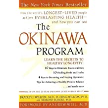 The Okinawa Program: How the World's Longest-Lived People Achieve Everlasting Health--And How You Can Too by Bradley J. Willcox (Mar 12 2002)