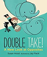 Double Take! A New Look At Opposites (Walker