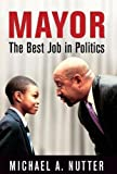 img - for Mayor: The Best Job in Politics (The City in the Twenty-First Century) book / textbook / text book