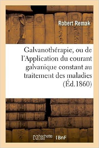 Lire en ligne Galvanothérapie, ou de l'Application du courant galvanique constant au traitement des maladies: nerveuses et musculaires pdf, epub ebook
