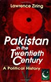 Pakistan in the Twentieth Century : A Political History, Ziring, Lawrence, 0195792769