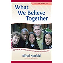 """What We Believe Together: Exploring the """"Shared Convictions"""" of Anabaptist-Related Churches"""