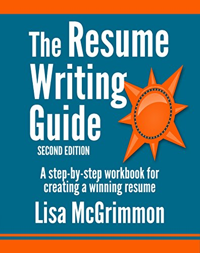 The Resume Writing Guide: A Step-by-Step Workbook for Creating a Winning Resume (The Best Cover Letter For A Resume)