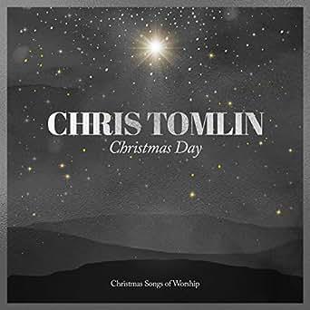 Chris Tomlin Christmas Day Christmas Songs Of Worship