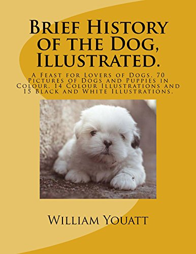 Dog Names German Shepherds - Brief History of the Dog, Illustrated.: A Feast for Lovers of Dogs. 70 Pictures of Dogs and Puppies in Colour. 14 Colour Illustrations and 15 Black and White Illustrations.