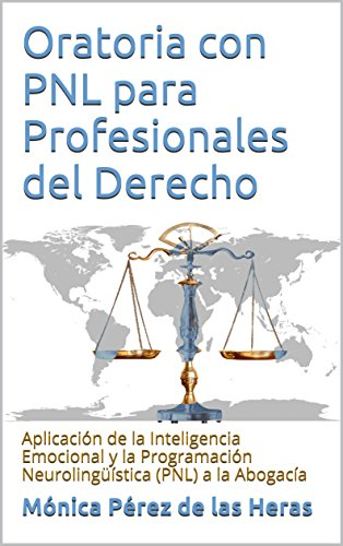 Oratoria con PNL para Profesionales del Derecho: Aplicación de la Inteligencia Emocional y la Programación Neurolingüística (PNL) a la Abogacía (Spanish Edition)