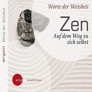Zen - Auf dem Weg zu sich selbst. Worte der Weisheit Hörbuch