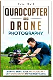 Quadcopter and Drone Photography: How to Bring Your Photography or Videography to the Next Level