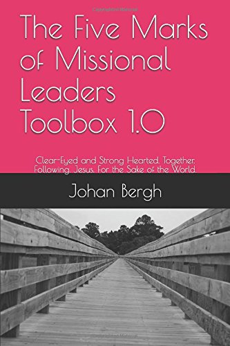 Download The Five Marks of Missional Leaders Toolbox 1.0: Clear-Eyed and Strong Hearted. Together. Following. Jesus. For the Sake of the World. pdf