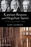 Kantian Reason and Hegelian Spirit, Gary Dorrien, 0470673311