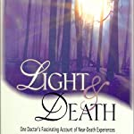 Light and Death: One Doctor's Fascinating Account of Near-Death Experiences | Michael Sabom M.D.