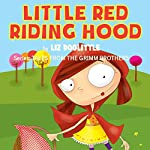 Little Red Riding Hood: Tales From the Grimm Brothers, Book 7 | Liz Doolittle