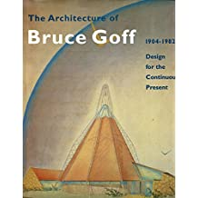 The Architecture of Bruce Goff 1904-1982: Design for the Continuous Present